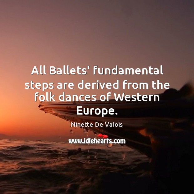 Image, All Ballets' fundamental steps are derived from the folk dances of Western Europe.