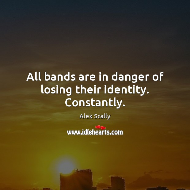 Image, All bands are in danger of losing their identity. Constantly.