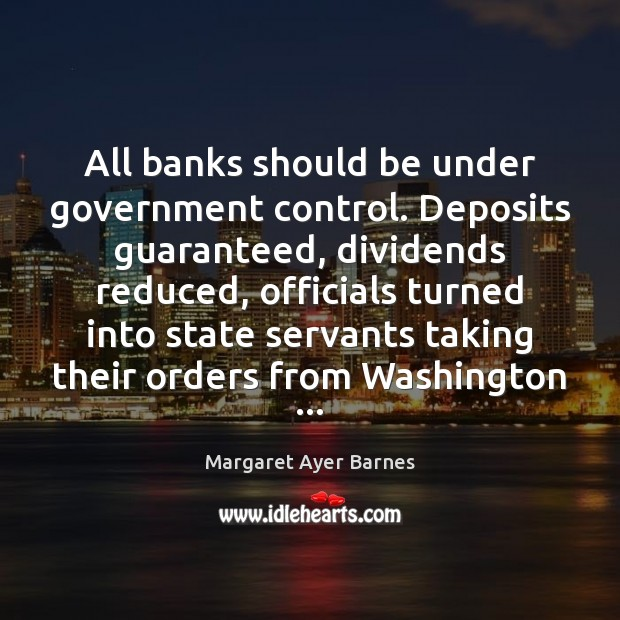 All banks should be under government control. Deposits guaranteed, dividends reduced, officials Image