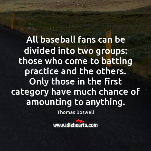 Image, All baseball fans can be divided into two groups: those who come