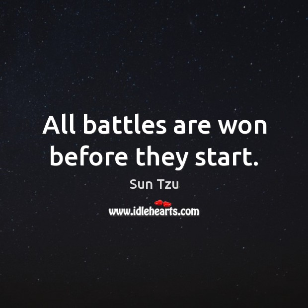 All battles are won before they start. Image