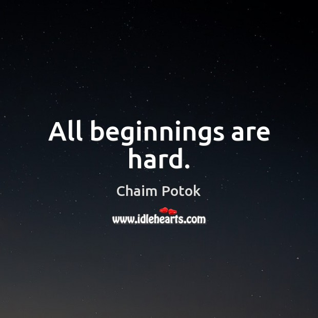 All beginnings are hard. Chaim Potok Picture Quote