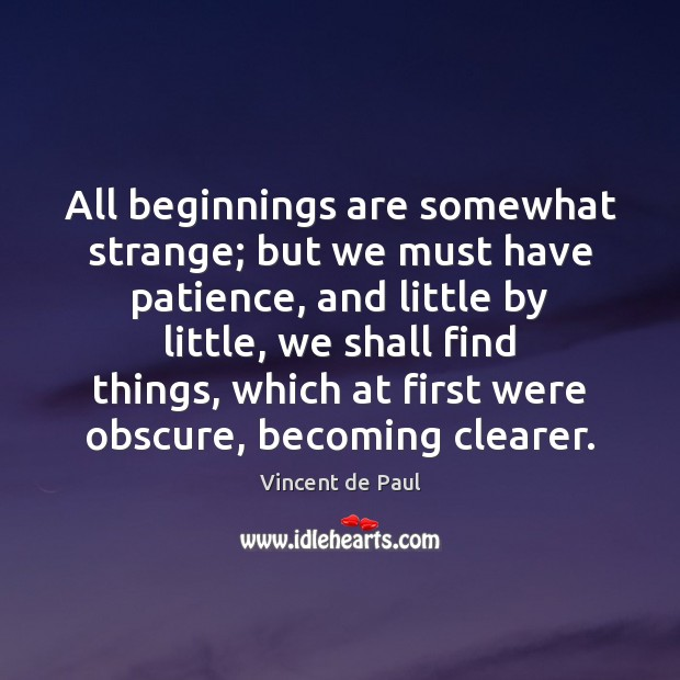 Image, All beginnings are somewhat strange; but we must have patience, and little