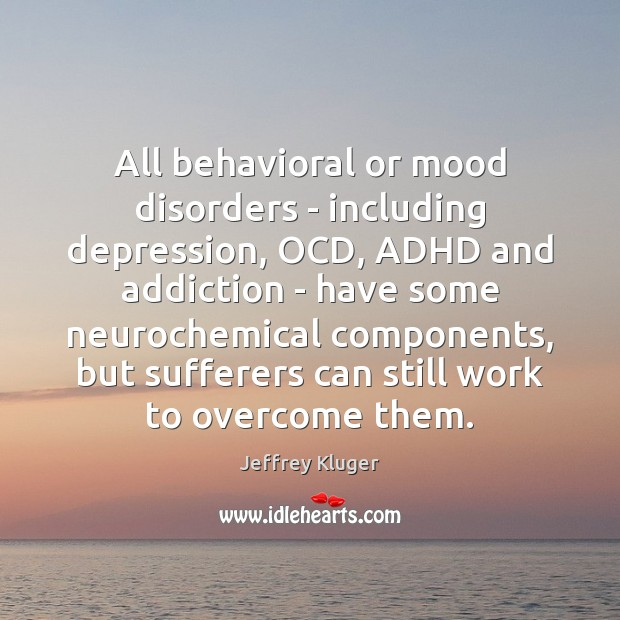 All behavioral or mood disorders – including depression, OCD, ADHD and addiction Image