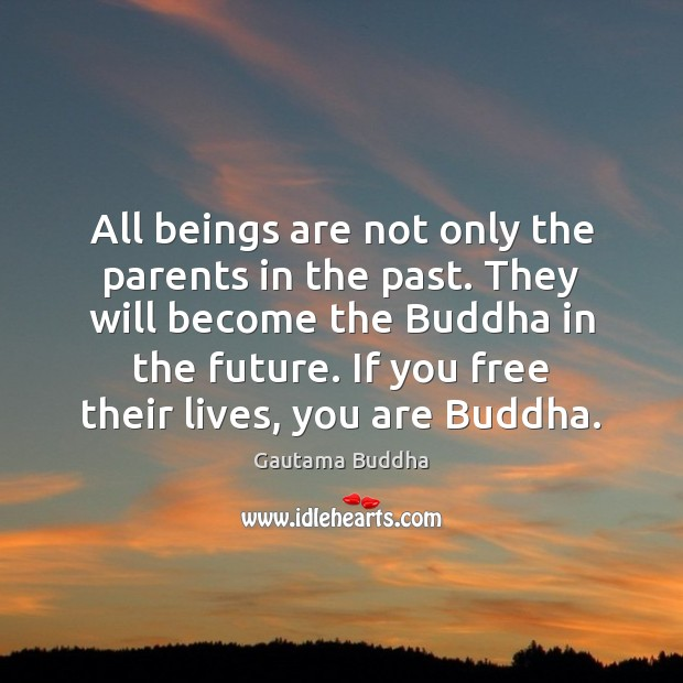 All beings are not only the parents in the past. They will Gautama Buddha Picture Quote