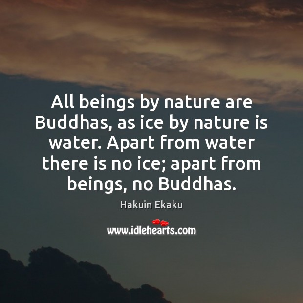 All beings by nature are Buddhas, as ice by nature is water. Image