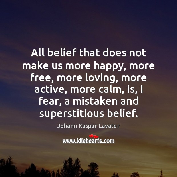 All belief that does not make us more happy, more free, more Image