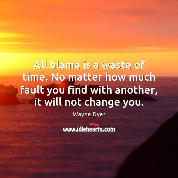 All blame is a waste of time. No matter how much fault Image