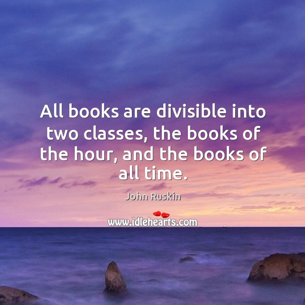 Image, All books are divisible into two classes, the books of the hour, and the books of all time.