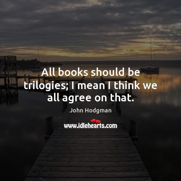 All books should be trilogies; I mean I think we all agree on that. Image
