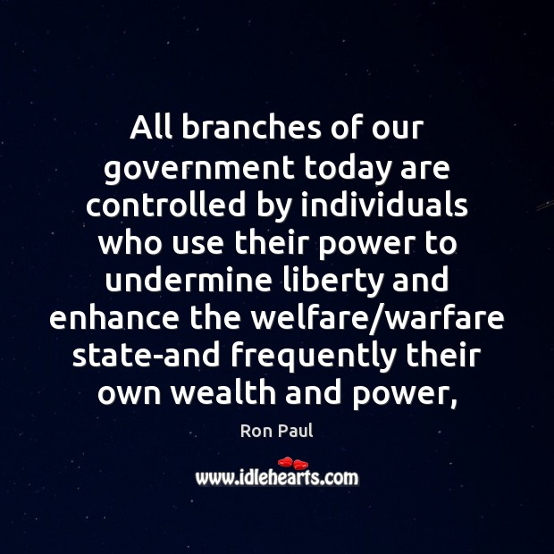 All branches of our government today are controlled by individuals who use Image