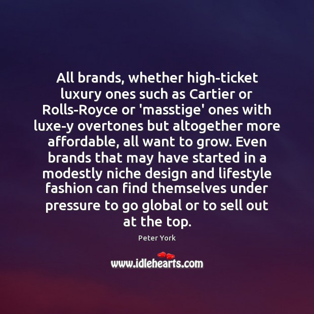 All brands, whether high-ticket luxury ones such as Cartier or Rolls-Royce or Peter York Picture Quote