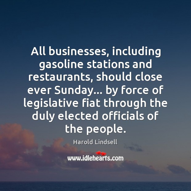 All businesses, including gasoline stations and restaurants, should close ever Sunday… by Image