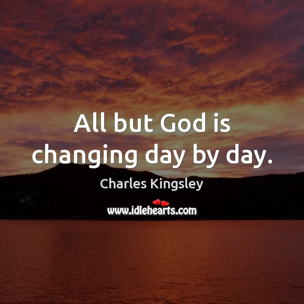 All but God is changing day by day. Image