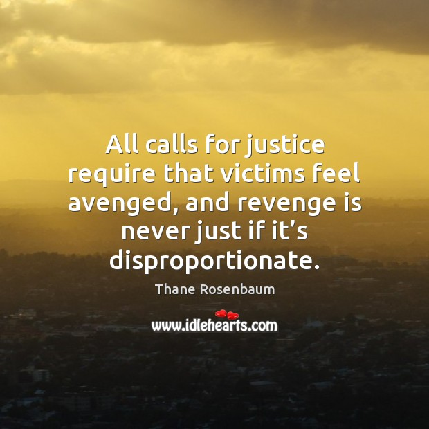 All calls for justice require that victims feel avenged, and revenge is Revenge Quotes Image