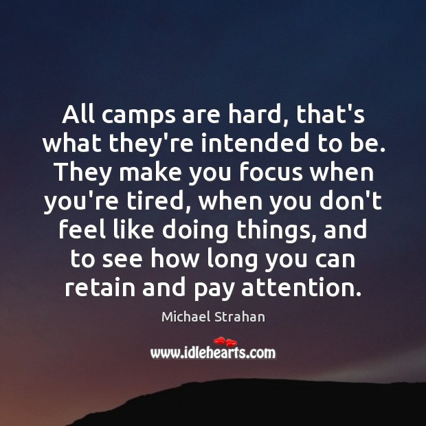 All camps are hard, that's what they're intended to be. They make Michael Strahan Picture Quote