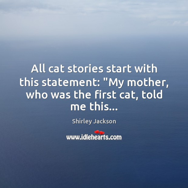 """All cat stories start with this statement: """"My mother, who was the Shirley Jackson Picture Quote"""