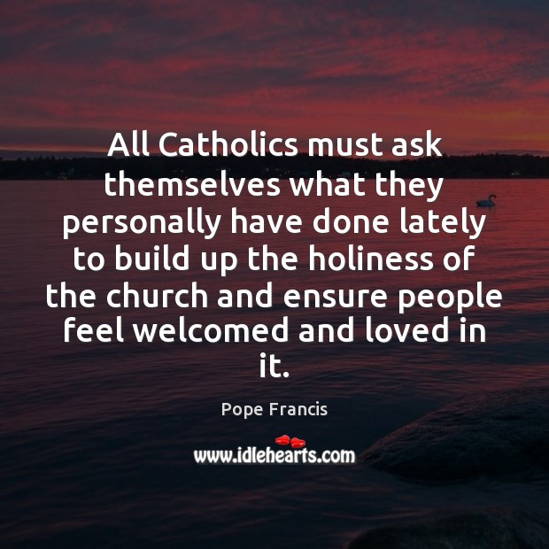 All Catholics must ask themselves what they personally have done lately to Image