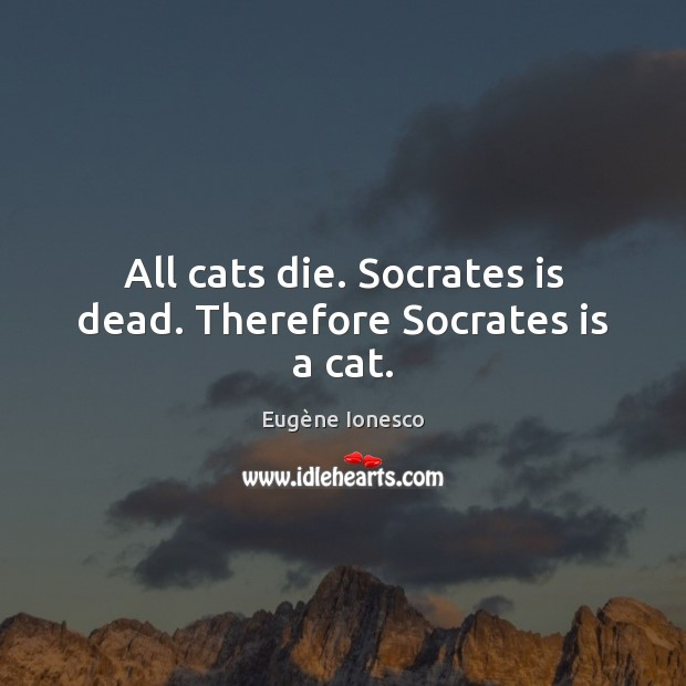 Image, All cats die. Socrates is dead. Therefore Socrates is a cat.