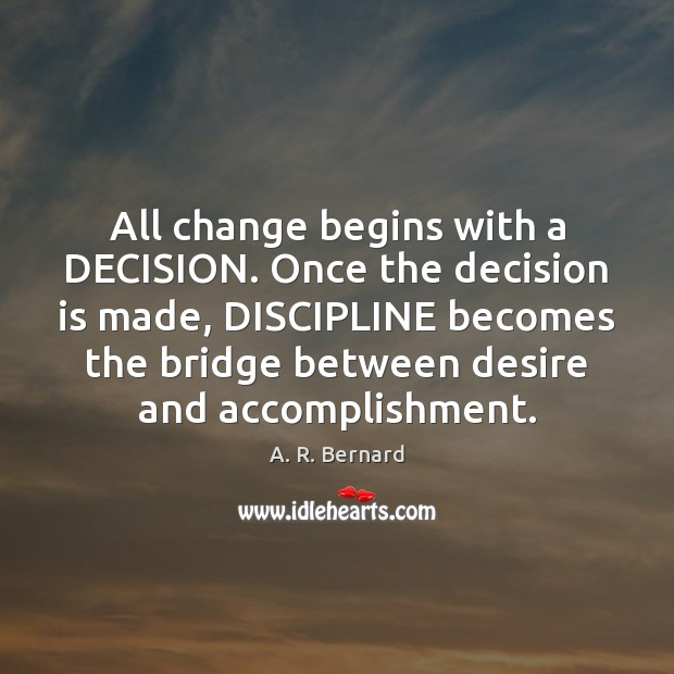 Image, All change begins with a DECISION. Once the decision is made, DISCIPLINE