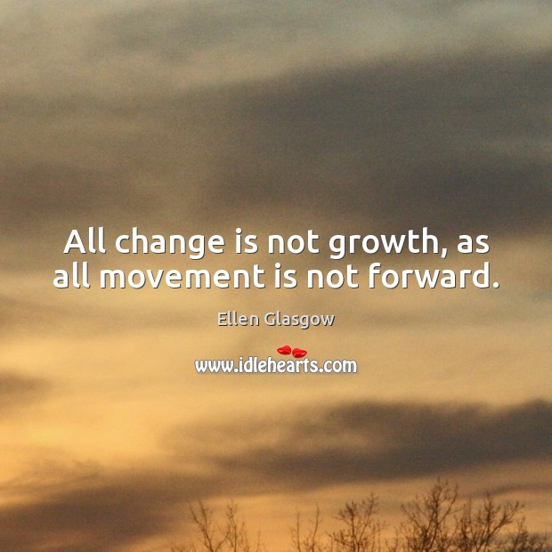 Image, All change is not growth, as all movement is not forward.