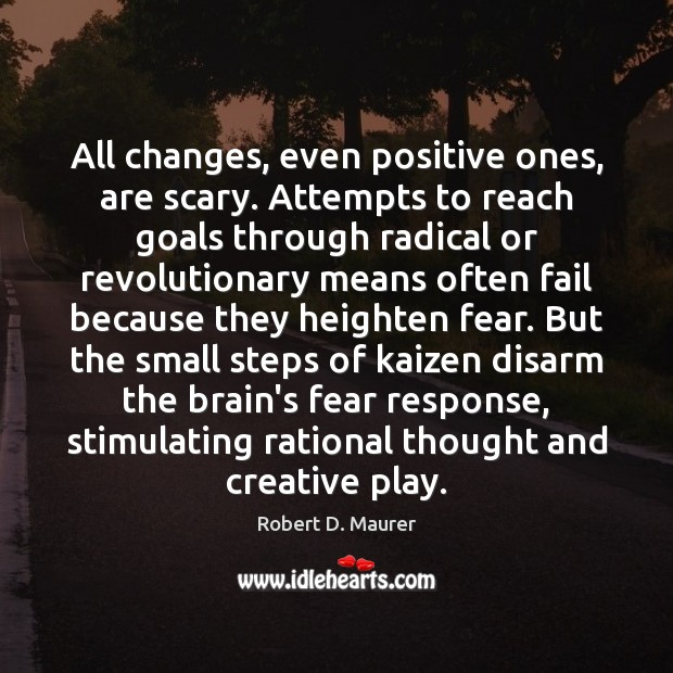 All changes, even positive ones, are scary. Attempts to reach goals through Image
