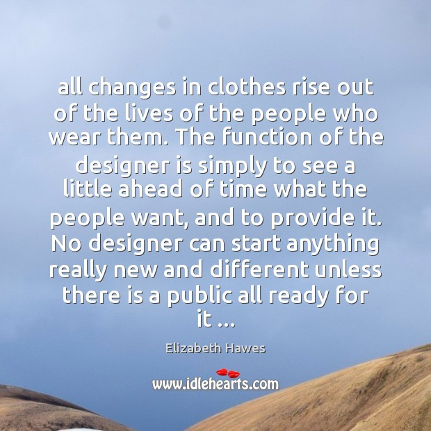 All changes in clothes rise out of the lives of the people Image