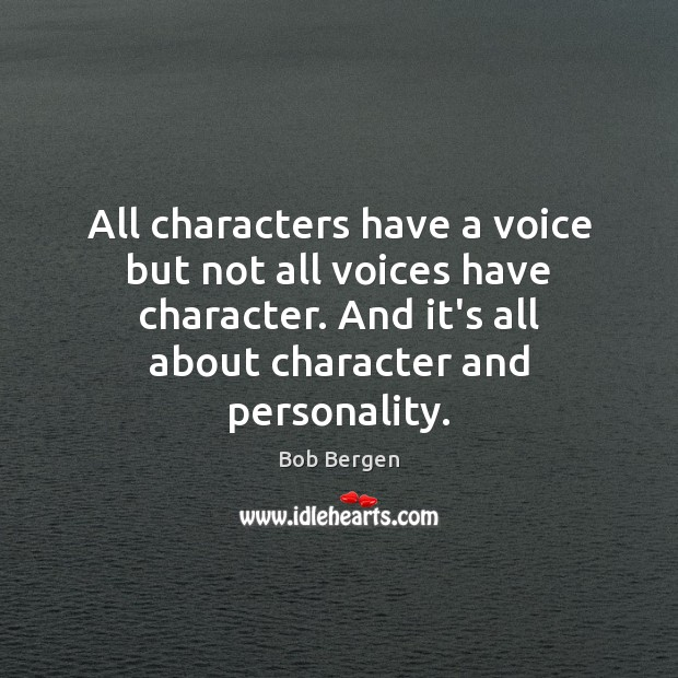 Image, All characters have a voice but not all voices have character. And