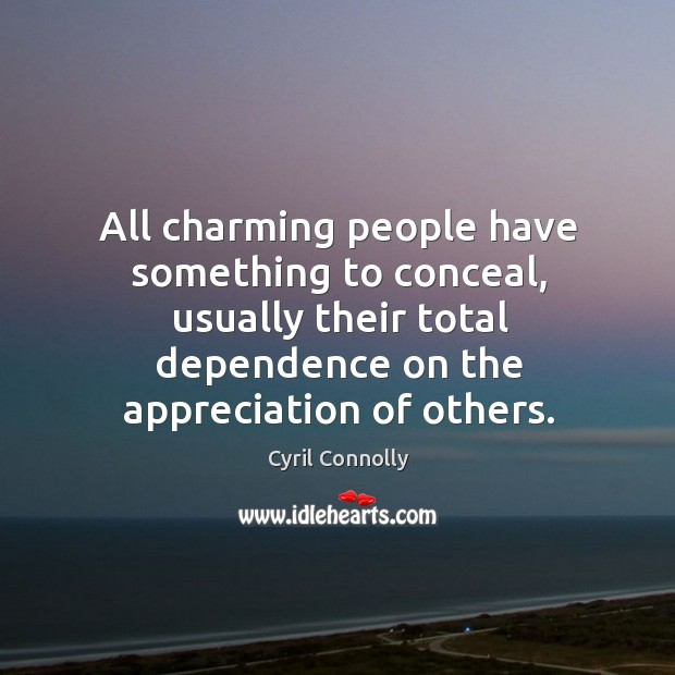 Image, All charming people have something to conceal, usually their total dependence on the appreciation of others.