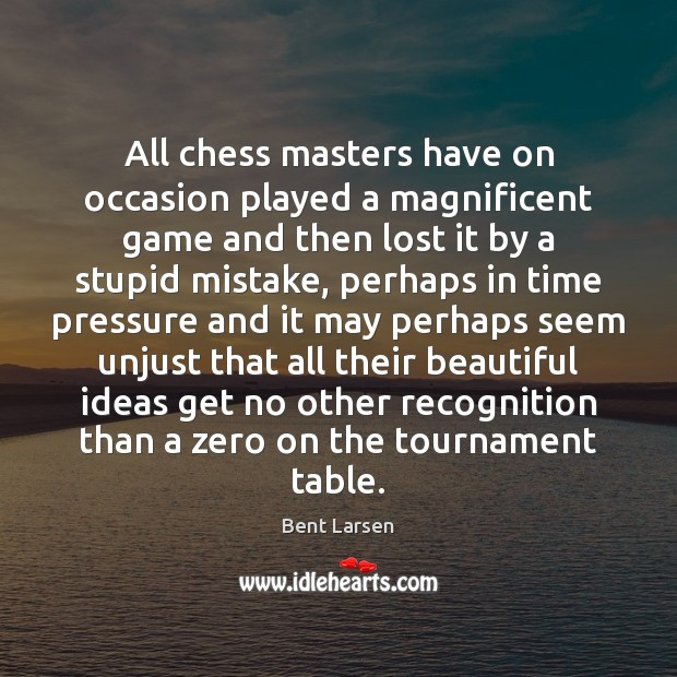 Image, All chess masters have on occasion played a magnificent game and then
