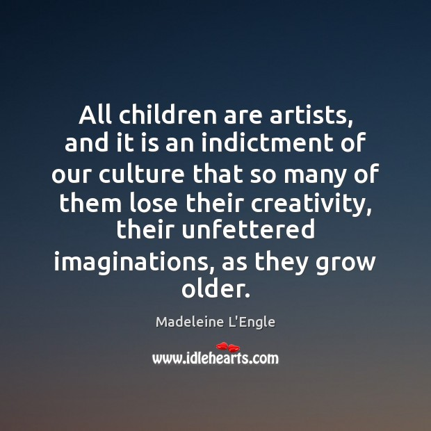 Image, All children are artists, and it is an indictment of our culture