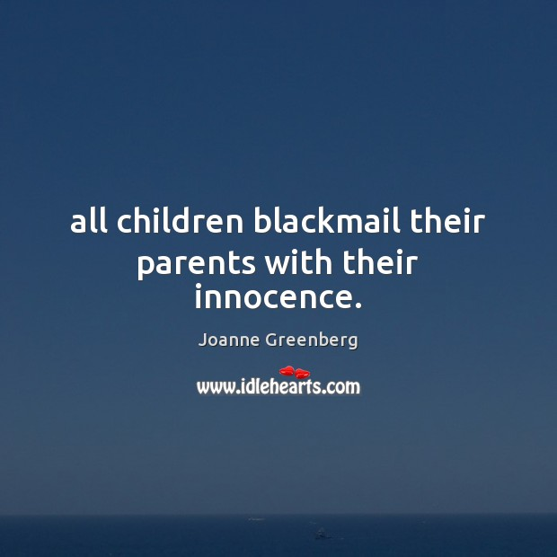 All children blackmail their parents with their innocence. Image