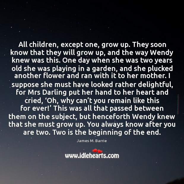All children, except one, grow up. They soon know that they will James M. Barrie Picture Quote