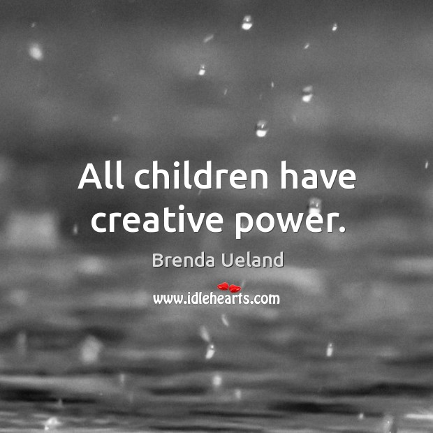 All children have creative power. Image