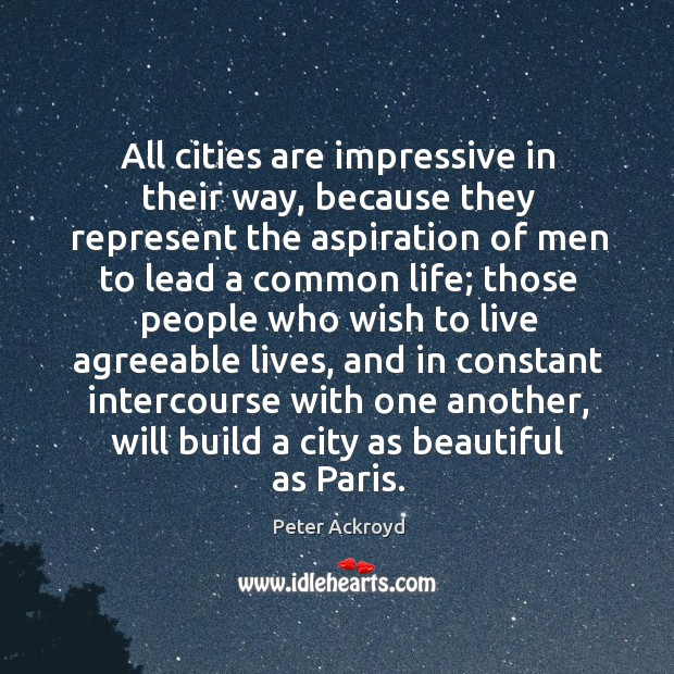 All cities are impressive in their way, because they represent the aspiration Image