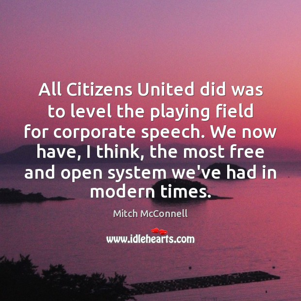 All Citizens United did was to level the playing field for corporate Mitch McConnell Picture Quote
