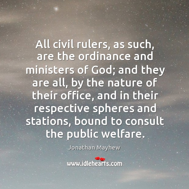 All civil rulers, as such, are the ordinance and ministers of God; Image