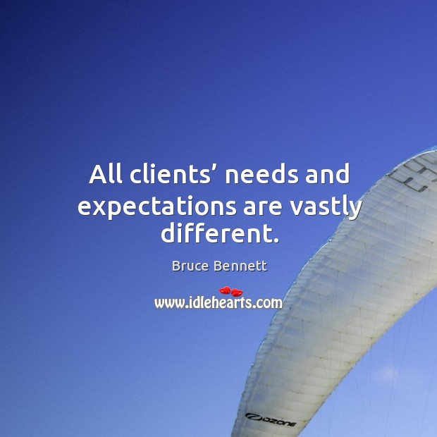 Image, All clients' needs and expectations are vastly different.