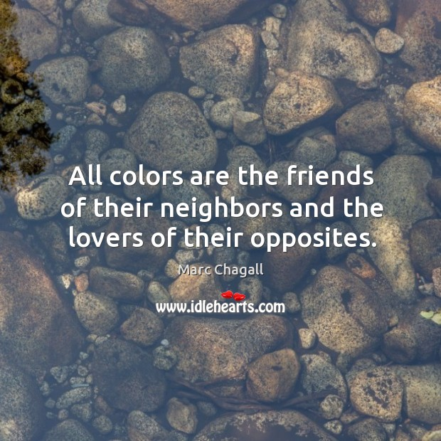 All colors are the friends of their neighbors and the lovers of their opposites. Marc Chagall Picture Quote