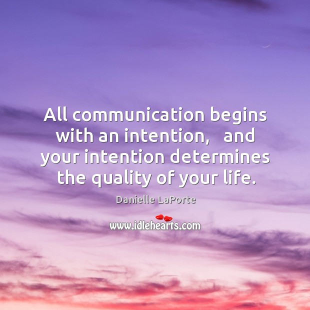 All communication begins with an intention,   and your intention determines the quality Image