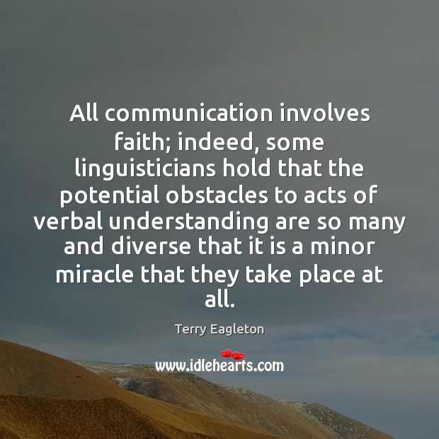 All communication involves faith; indeed, some linguisticians hold that the potential obstacles Image