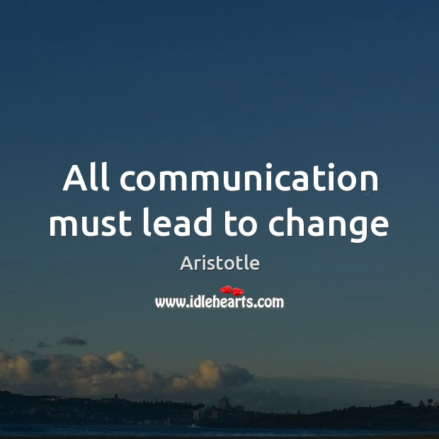 All communication must lead to change Image