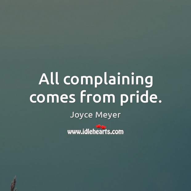 All complaining comes from pride. Image