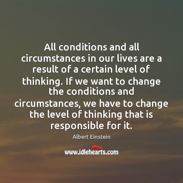 Image, All conditions and all circumstances in our lives are a result of
