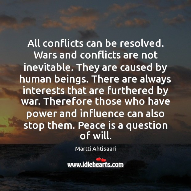 All conflicts can be resolved. Wars and conflicts are not inevitable. They Image