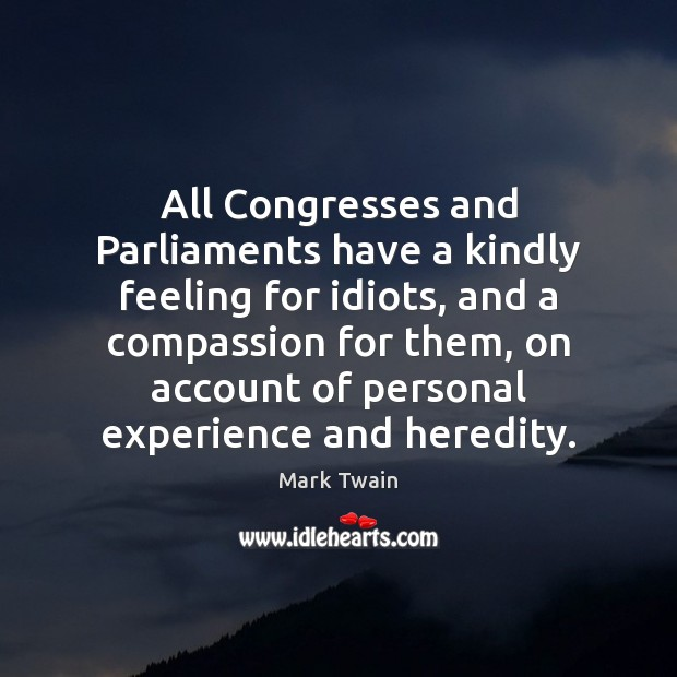 All Congresses and Parliaments have a kindly feeling for idiots, and a Image