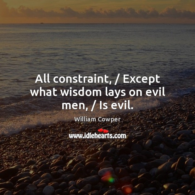 All constraint, / Except what wisdom lays on evil men, / Is evil. Image