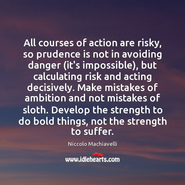 Image, All courses of action are risky, so prudence is not in avoiding