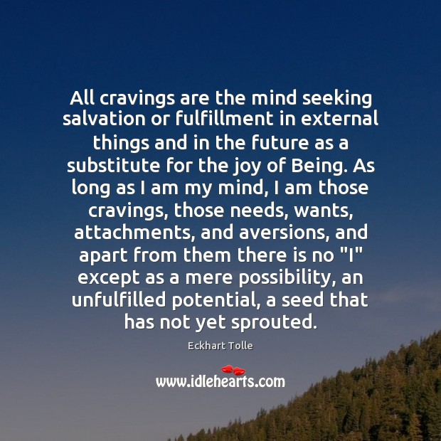 All cravings are the mind seeking salvation or fulfillment in external things Eckhart Tolle Picture Quote