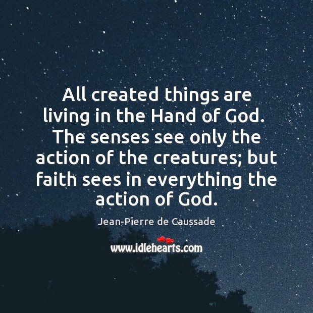 All created things are living in the Hand of God.  The senses Image